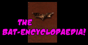 The BAT-ENCYCLOPAEDIA!